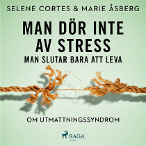 Cover for Man dör inte av stress: man slutar bara att leva - om utmattningssyndrom