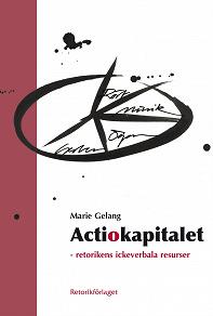 Cover for Actiokapitalet. Retorikens ickeverbala resurser