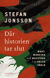 Cover for Där historien tar slut : makt, monster och motstånd i en delad värld