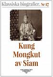 Cover for Klassiska biografier 17: Kung Mongkut av Siam – Återutgivning av text från 1870
