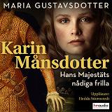 Cover for Karin Månsdotter. Hans majestäts nådiga frilla