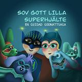 Cover for Sov gott lilla superhjälte- guidad godnattsaga
