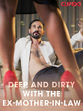 Cover for Deep and Dirty with the Ex-Mother-in-Law