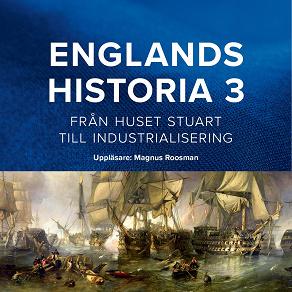 Cover for Englands historia. Från huset Stuart till industrialisering