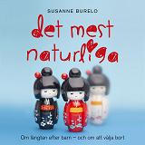 Cover for Det mest naturliga : om längtan efter barn - och om att välja bort