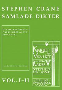 Cover for Stephen Cranes samlade dikter vol. I-II : Vol. I De svarta ryttarna och andra rader : Vol. II Kriget är vänligt och andra rader