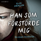 Cover for Han som förstörde mig: En sann historia