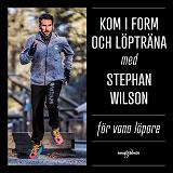 Cover for Kom i form och löpträna med Stephan Wilson – För vana löpare