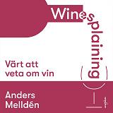 Cover for Winesplaining: värt att veta om vin
