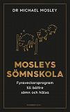 Cover for Mosleys sömnskola : Fyraveckorsprogram till bättre sömn och hälsa