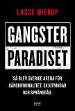 Cover for Gangsterparadiset : Så blev Sverige arena för gängkriminalitet, skjutningar och sprängdåd