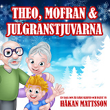 Cover for Theo, Mofran & julgranstjuvarna