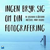 Cover for Ingen bryr sig om din fotografering