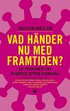 Cover for Vad händer nu med framtiden? 20 visioner om Sverige efter corona