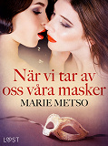 Cover for När vi tar av oss våra masker - erotisk novell