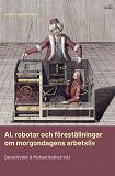 Cover for AI, robotar och föreställningar om morgondagens arbetsliv
