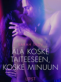 Cover for Älä koske taiteeseen, koske minuun - eroottinen novelli