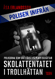 Cover for Polisen inifrån: Skolattentatet i Trollhättan: poliserna först på plats berättar