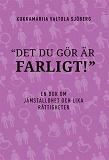 Cover for Det du gör är farligt. En bok om jämställdhet och lika rättigheter.