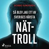 Cover for Så blev jag ett av Sveriges värsta nättroll