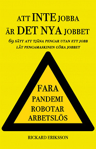 Cover for Att inte jobba är det nya jobbet : 69 sätt att tjäna pengar utan ett jobb låt pengamaskinen göra jobbet