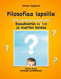 Cover for Filosofiaa lapsille. 123 parasta kysymystä filosofointiin lasten ja nuorten kanssa: Paljon kuvia yhteiseen pohdiskeluun