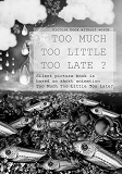 Cover for Too Much Too Little Too Late ?: Picture book without words