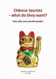 Cover for Chinese tourists - what do they want? Facts, ideas and successful examples