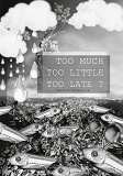 Cover for Too Much Too Little Too Late ?: Sanaton kuvakirja