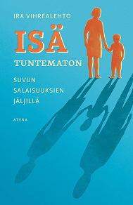 Cover for Isä tuntematon -Suvun salaisuuksien jäljillä