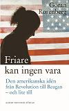 Cover for Friare kan ingen vara : Den amerikanska idén från Revolution till Reagan - och lite till