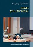 Cover for Koira koulutyössä: Toimintaa ja teoriaa eläinavusteisuudesta