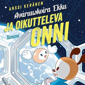 Cover for Avaruuskoira Ekku ja oikutteleva Onni