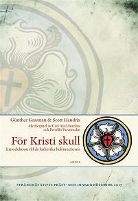 Cover for För Kristi skull: Introduktion till de Lutherska bekännelserna