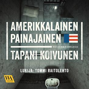 Cover for Amerikkalainen painajainen: Vuoteni USA:n vankiloissa