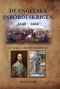Cover for De engelska inbördeskrigen 1640 – 1660 eller Karl I vs Oliver Cromwell
