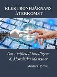 Cover for Elektronhjärnans Återkomst: Om Människor, Artificiell Intelligens och Moraliska Maskiner
