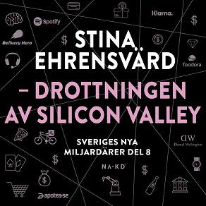 Cover for Sveriges nya miljardärer (8) : Stina Ehrensvärd - drottningen av Silicon Valley