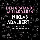 Cover for Sveriges nya miljardärer (9) : Den gråtande miljardären Niklas Adalberth
