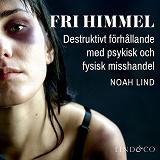 Cover for Fri himmel: Destruktivt förhållande med psykisk och fysisk misshandel