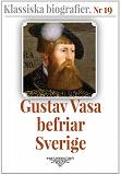 Cover for Gustav Vasa befriar Sverige – Återutgivning av text från 1910. Klassiska biografier 19