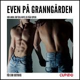 Cover for Even på granngården - Och andra erotiska noveller från Cupido