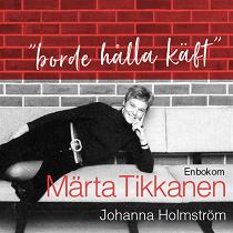 """Cover for """"Borde hålla käft"""" - En bok om Märta Tikkanen"""