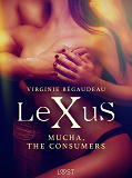 Cover for LeXuS: Mucha, The Consumers - Erotic dystopia