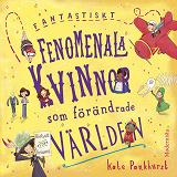Cover for Fantastiskt fenomenala kvinnor som förändrade världen