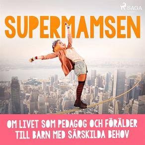 Cover for Supermamsen: om livet som pedagog och förälder till barn med särskilda behov