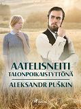 Cover for Aatelisneiti talonpoikaistyttönä