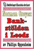 Cover for Norman Greyes: Bankstölden i Leeds. Återutgivning av text från 1925