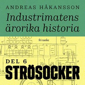 Cover for Industrimatens ärorika historia: Socker