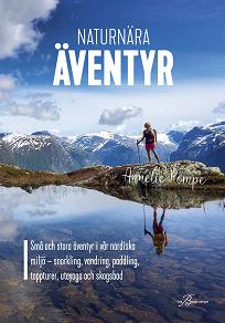 Cover for Naturnära äventyr – små och stora äventyr i vår nordiska miljö: snorkling, vandring, paddling, toppturer, uteyoga och skogsbad